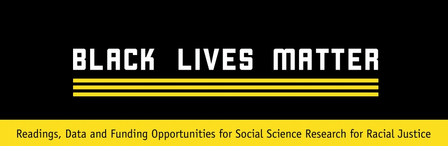Black Lives Matter: Readings, Data and Funding Opportunities for Social Science for Racial Justice