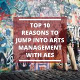 Top Ten Reasons to Jump into Arts Management with AES