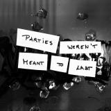 Parties Weren't Meant To Last