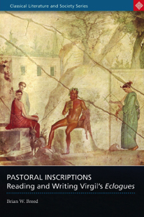 Book Cover: Pastoral Inscriptions: Reading and Writing Virgil's Eclogues