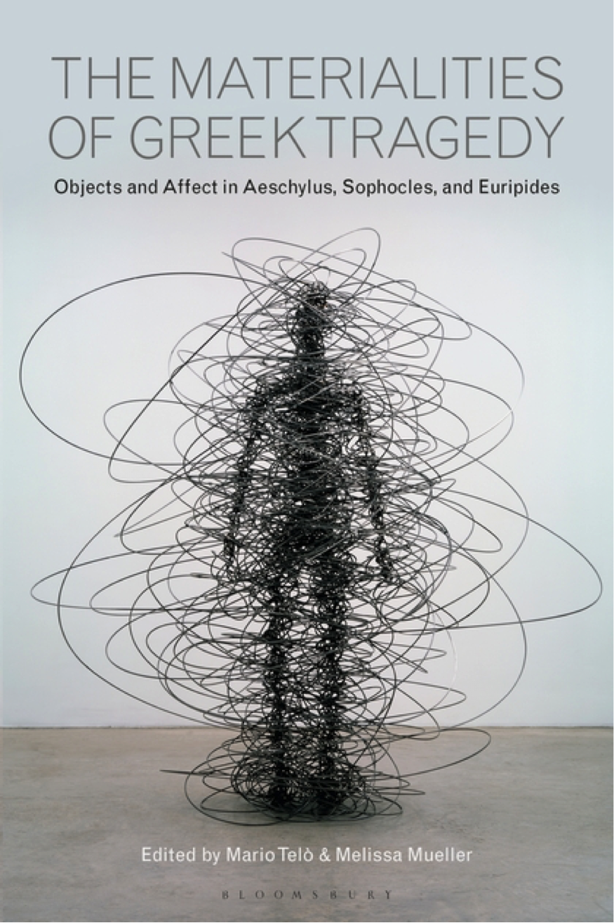 Book Cover:The Materialities of Greek Tragedy: Objects and Affect in Aeschylus, Sophocles, and Euripides