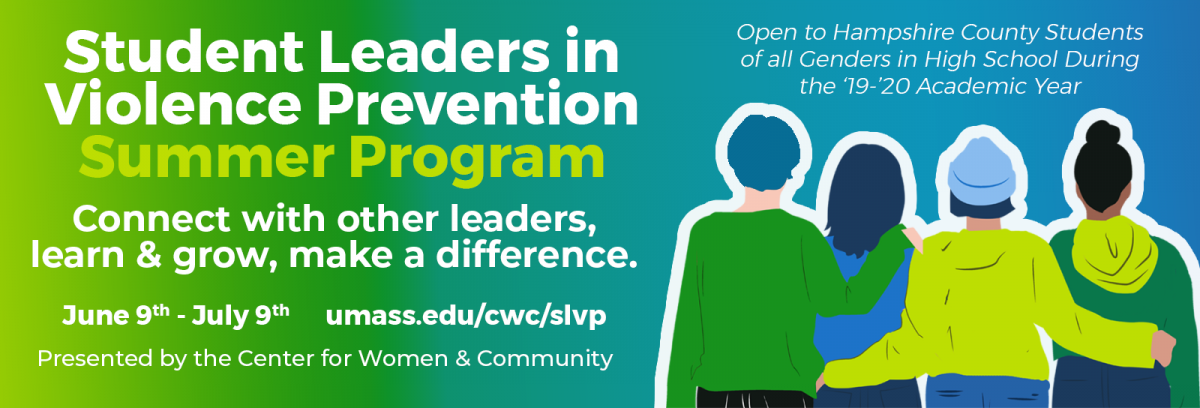 Student Leaders in Violence Prevention Summer Program - Connect with other leaders, learn & grow, make a difference. Open to Hampshire County Students of all Genders in High School During the '19-'20 Academic Year