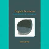 "image of book jacket, ""Eugenic Feminism Reproductive Nationalism in the United States and India"""