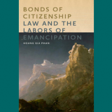 "image of book jacket, ""Bonds of Citizenship: Law and the Labors of Emancipation"""