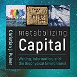 Cover of Christian Pulver's book, Metabolizing Capital: Writing, Information, and the Biophysical Environment