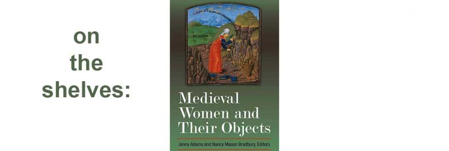 "image of book jacket, ""Medieval Women and Their Objects"""