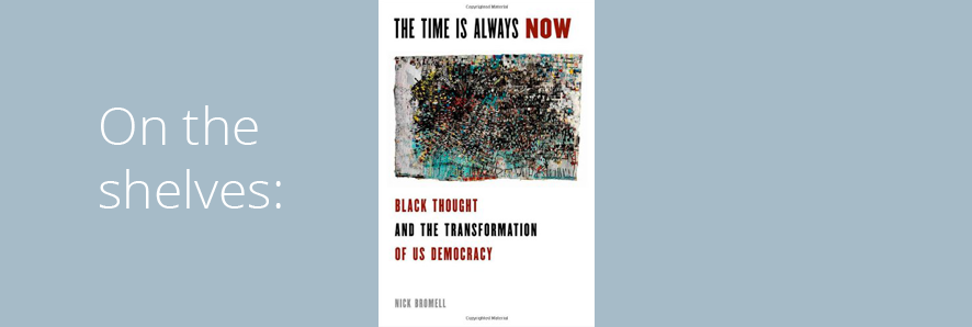 "image of book jacket, ""The Time Is Always Now: Black Thought and the Transformation of US Democracy"""