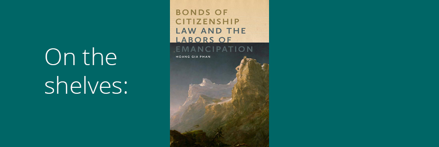 """image of book jacket, """"Bonds of Citizenship: Law and the Labors of Emancipation"""""""