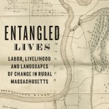 Cover of Entangled Lives; Labor Livelihood and Landscapes of Change in Rural Massachusetts by Marla Miller