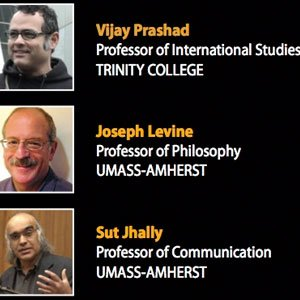 Vijay Prashad, Professor of International Studies (Top), Joseph Levine, Professor of Philosophy (Middle), Sut Jhally, Professor of Communication (Bottom)