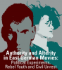 AUTHORITY & ALTERITY IN EAST GERMAN MOVIES: Political Experiments, Rebel Youth and Civil Unrest
