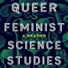 """Queer Feminist Science Studies"" by Angela Willey, Cyd Cipolla, Kristina Gupta, and David A. Rubin"