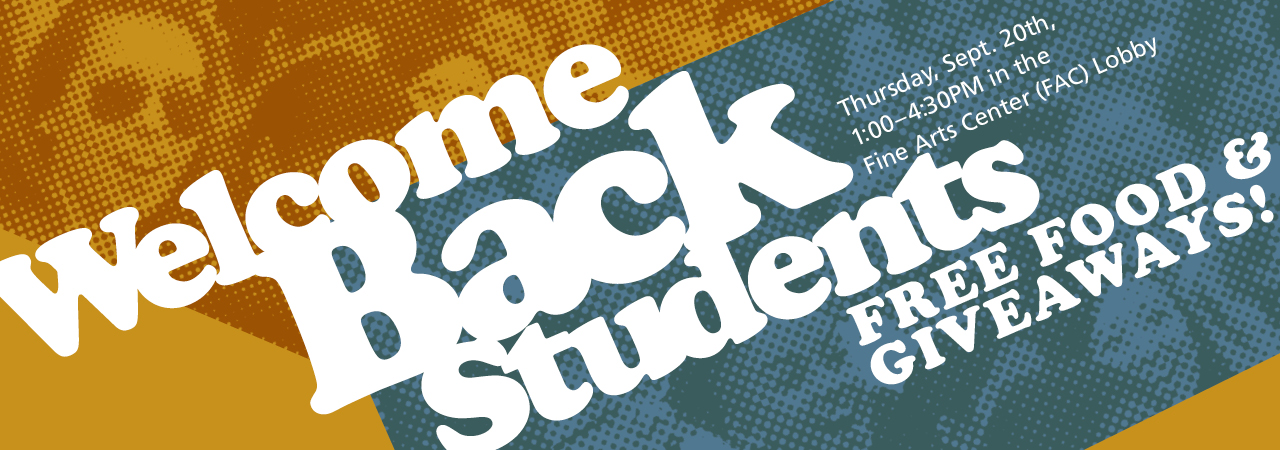 Welcome Back Students! Free Food and giveaways Thursday September 20th 1-4:30 PM in the Fine Arts Center Lobby.