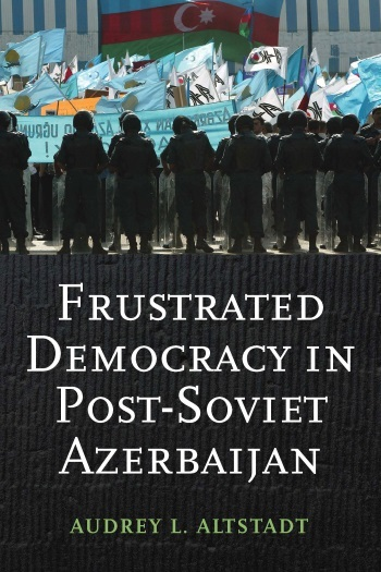 "Book cover of Audrey Altstadt's  Book "" Frustrated Democracy in Post-Soviet Azerbaijan"""