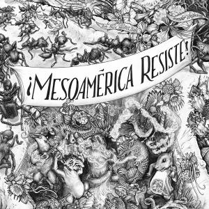 """""""Mesoamérica Resiste"""" by the Beehive Collective"""
