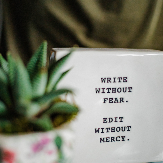 """Write Without Fear. Edit Without Mercy."""