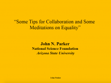 Some Tips for Collaboration and some meditations on Equality. Presentation by John N. Parke, NSF. First slide.