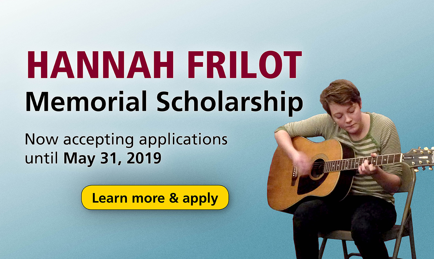 Hannah Frilot Memorial Scholarship. Now accepting applications until May 31, 2019.  Learn more and apply.