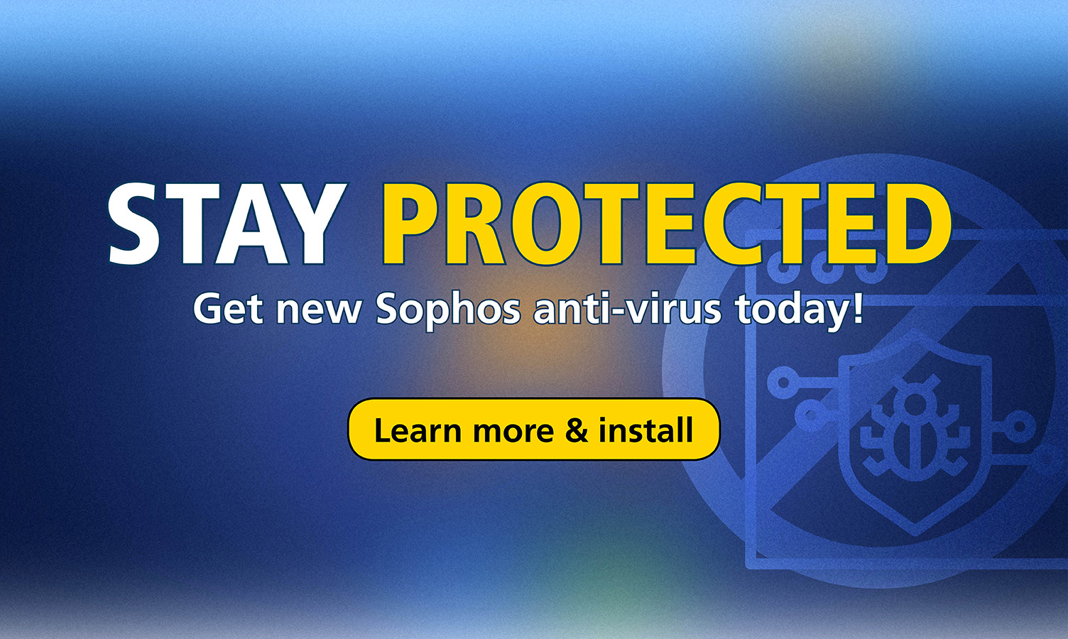 Stay Protected - get Sophos anti-virus today!