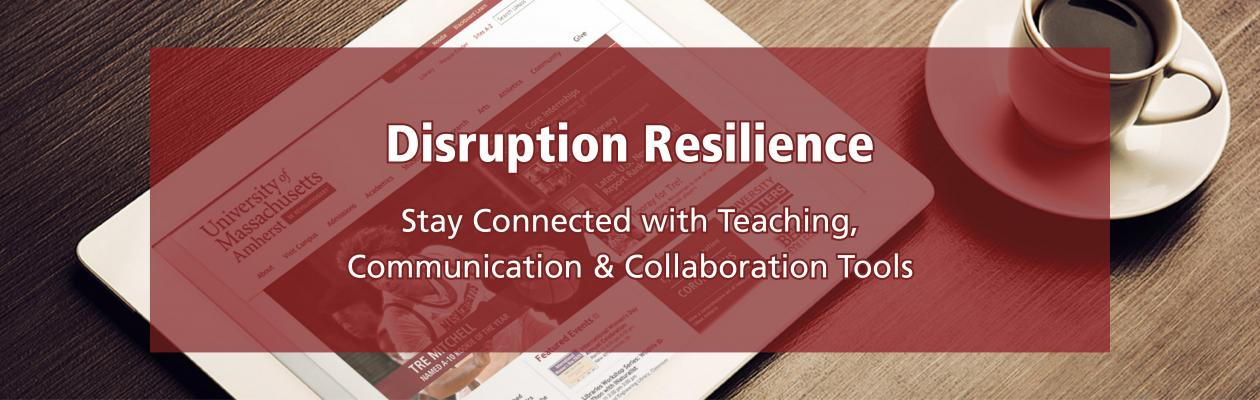"[ipad with umass amherst homepage displayed, coffee cup] ""Disruption Resilience: Stay Connected with Teaching, Communication, and Collaboration Tools"""
