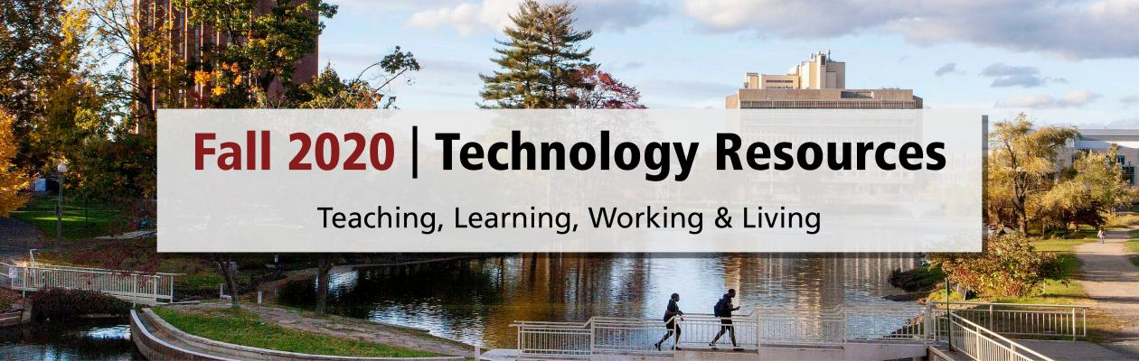 fall 2020 - Technology Resources for teaching, learning, working, and living