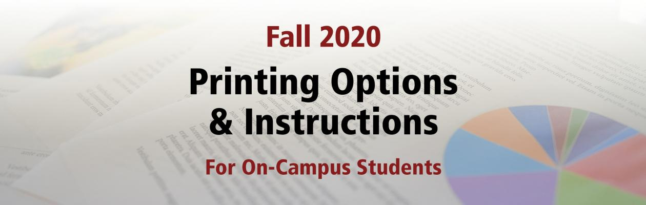 Fall 2020  printing options & instructions for on-campus students [photo of printed papers and charts]