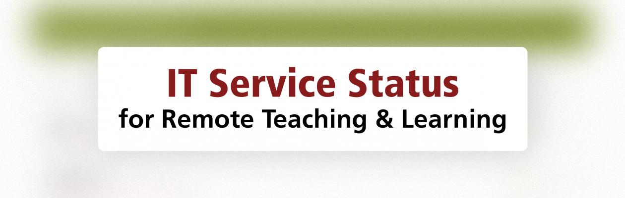 IT Service Status for remote teaching and learning