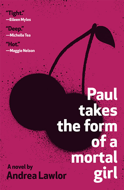 Book cover of Paul Takes the Form of a Mortal Girl by Andrea Lawlor