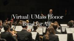 MAIN VIDEO - (Virtual) UMass Honor Band For All 2021