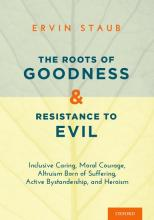 Ervin Staub publishes new book: The roots of goodness and resistance to evil: Inclusive caring, moral courage, altruism born of suffering, active bystandership and heroism