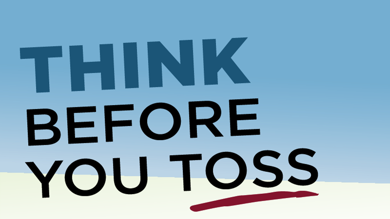 Think before you toss
