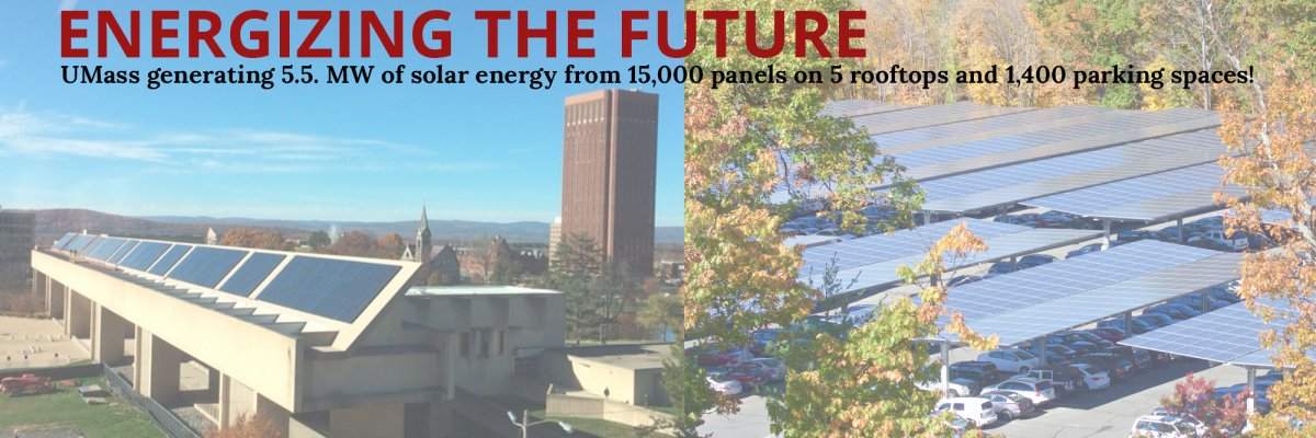 Energizing the Future, UMass generating 5.5 MW of solar energy from 15,000 panels on 5 rooftops and 1,400 parking spaces!