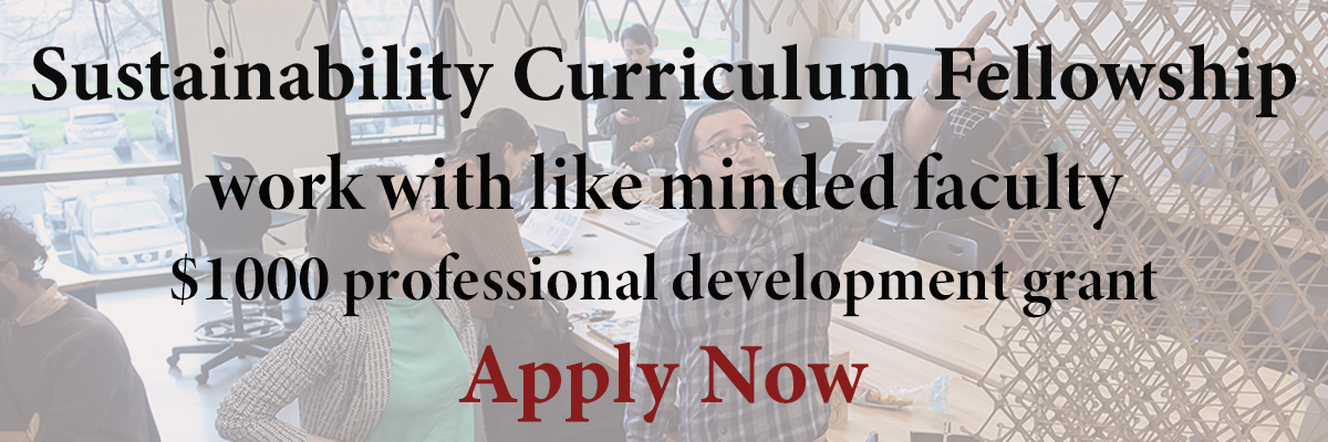 Apply now to the Sustainability Curriculum Fellowship - $1000 grant, work with like minded faculty