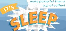 Graphic; 'More powerful than a cup of coffee! It's sleep!""