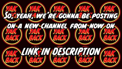 Embedded thumbnail for YAK BACK! IS MOVING CHANNELS (link in description)