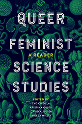Queer Feminist Science Studies:  A Reader